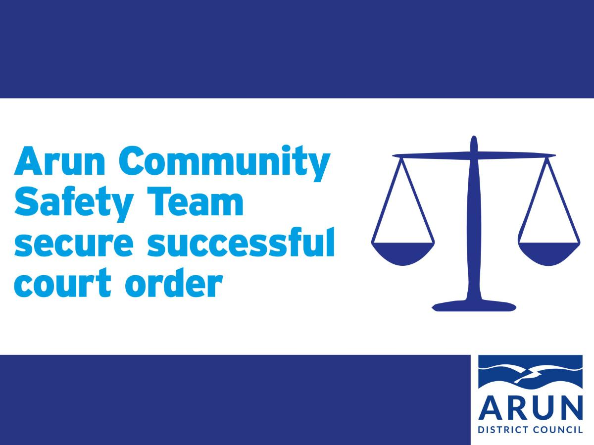 Arun Community Safety Team secure successful court order